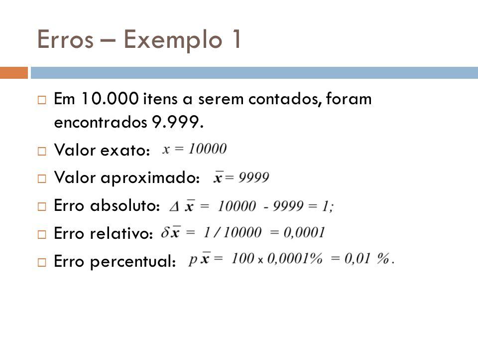 Erros – Exemplo 1 Em 10.000 itens a serem contados, foram encontrados 9.999. Valor exato: Valor aproximado: