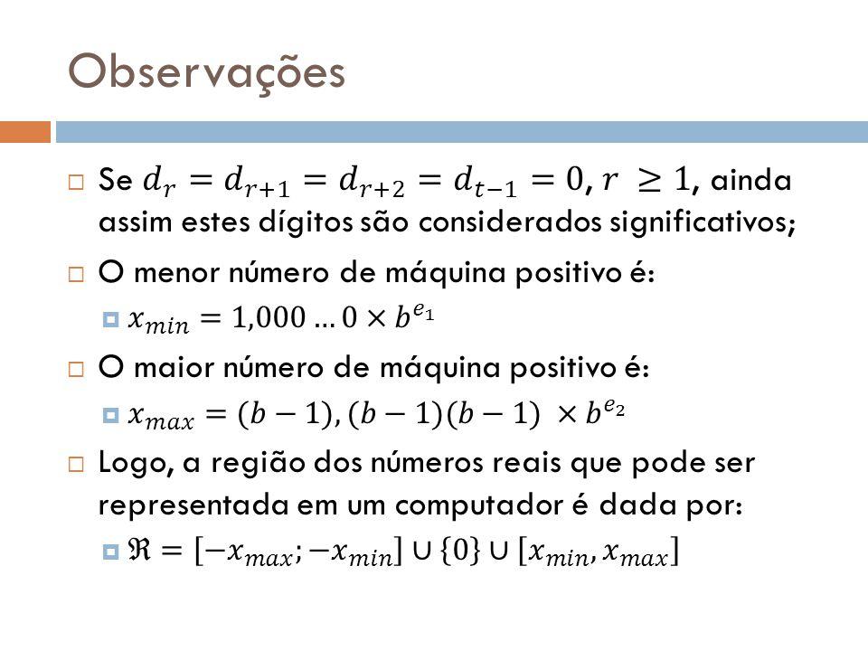 Observações Se 𝑑 𝑟 = 𝑑 𝑟+1 = 𝑑 𝑟+2 = 𝑑 𝑡−1 =0, 𝑟 ≥1, ainda assim estes dígitos são considerados significativos;