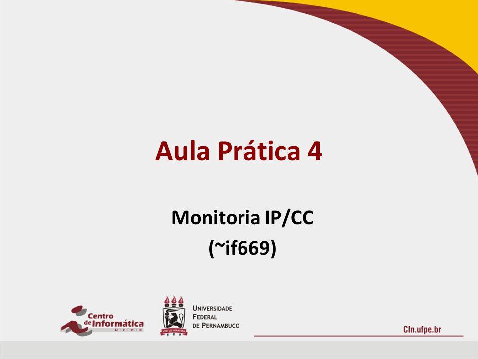 Aula Prática 4 Monitoria IP/CC (~if669)