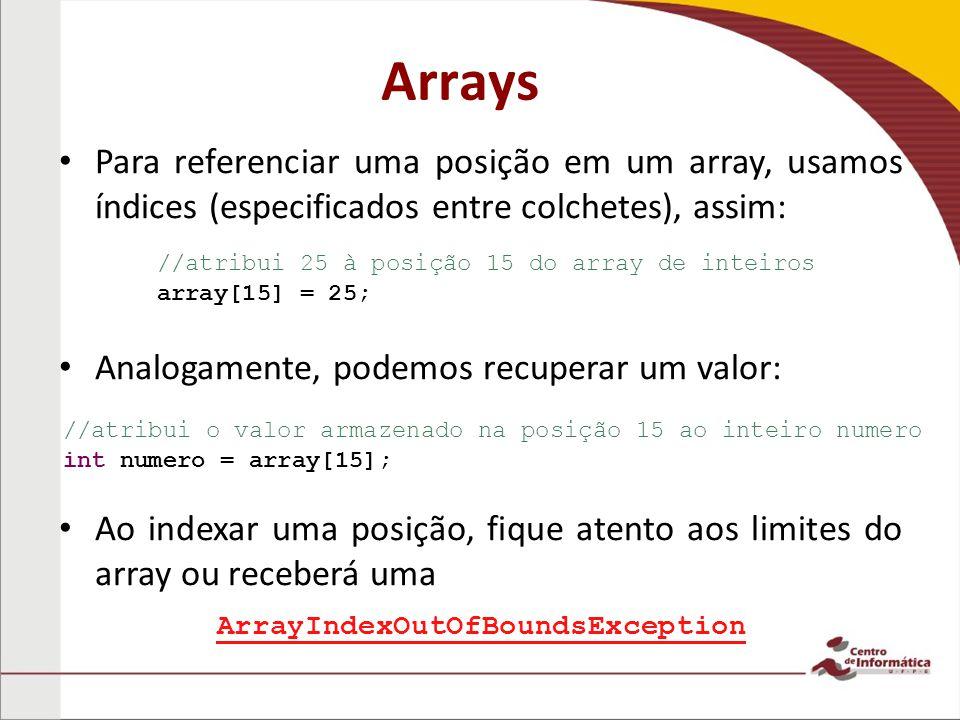 Arrays Para referenciar uma posição em um array, usamos índices (especificados entre colchetes), assim: