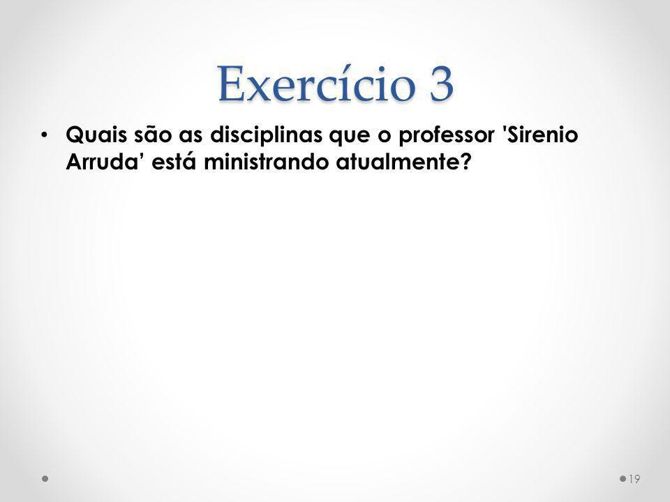 Exercício 3 Quais são as disciplinas que o professor Sirenio Arruda' está ministrando atualmente