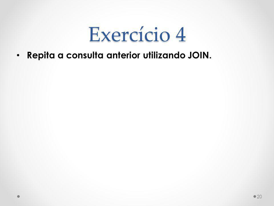 Exercício 4 Repita a consulta anterior utilizando JOIN.