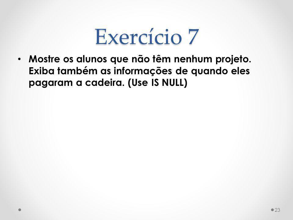Exercício 7 Mostre os alunos que não têm nenhum projeto.