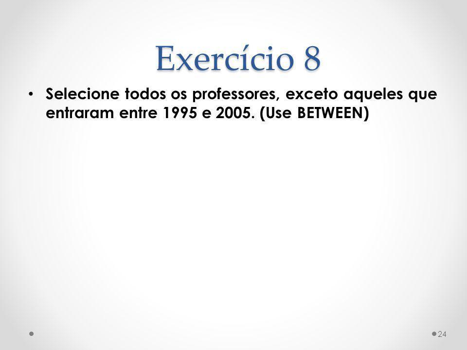 Exercício 8 Selecione todos os professores, exceto aqueles que entraram entre 1995 e 2005.
