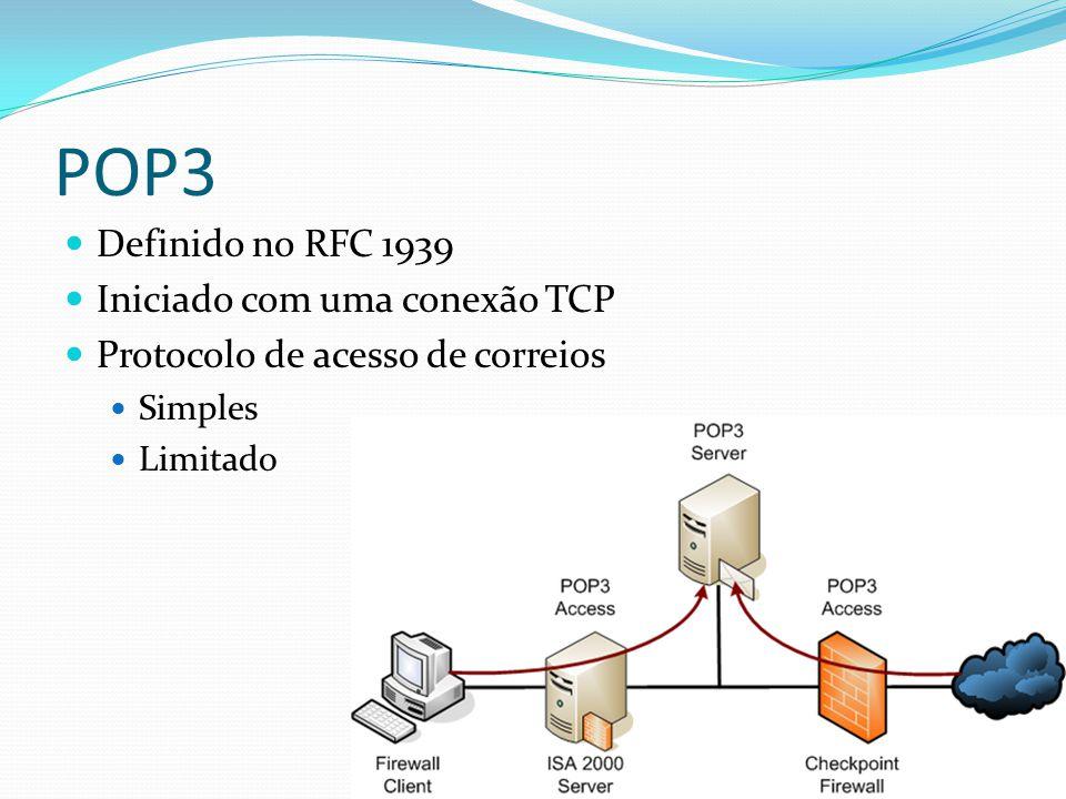 POP3 Definido no RFC 1939 Iniciado com uma conexão TCP