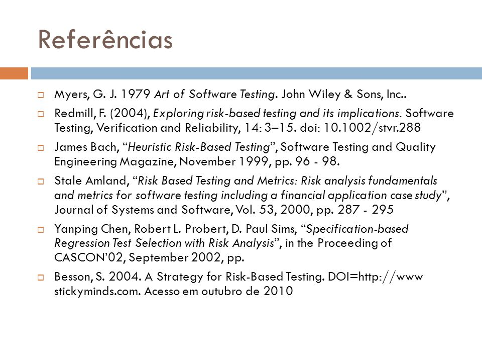 Referências Myers, G. J. 1979 Art of Software Testing. John Wiley & Sons, Inc..