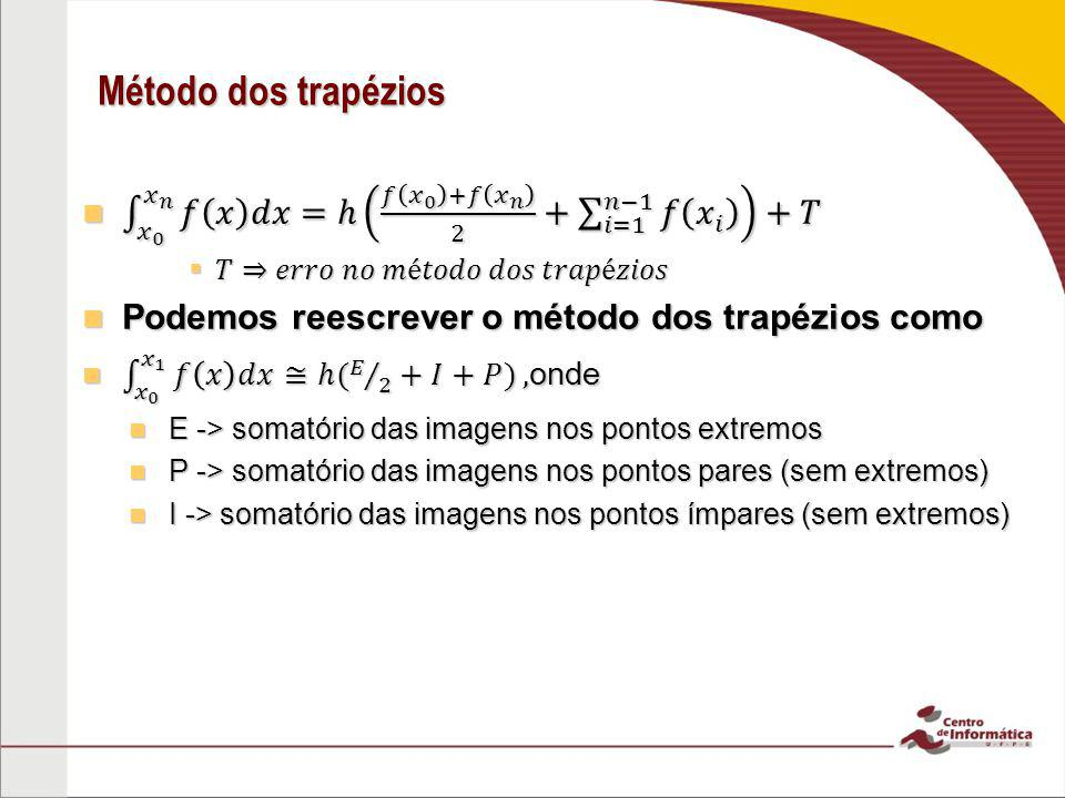 Método dos trapézios 𝑥 0 𝑥 𝑛 𝑓 𝑥 𝑑𝑥=ℎ 𝑓 𝑥 0 +𝑓 𝑥 𝑛 2 + 𝑖=1 𝑛−1 𝑓 𝑥 𝑖 +𝑇. 𝑇⇒𝑒𝑟𝑟𝑜 𝑛𝑜 𝑚é𝑡𝑜𝑑𝑜 𝑑𝑜𝑠 𝑡𝑟𝑎𝑝é𝑧𝑖𝑜𝑠.
