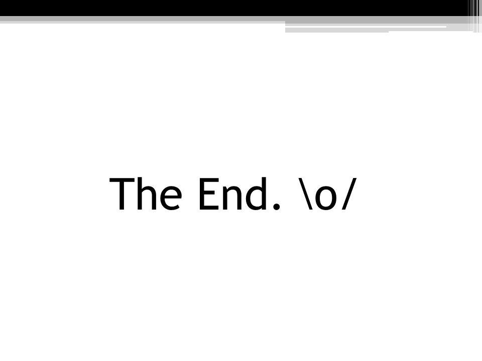 The End. \o/