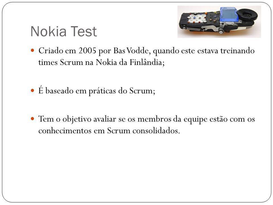 Nokia Test Criado em 2005 por Bas Vodde, quando este estava treinando times Scrum na Nokia da Finlândia;