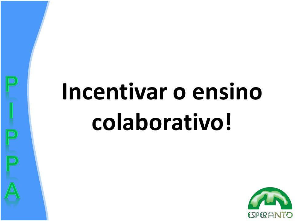 Incentivar o ensino colaborativo!