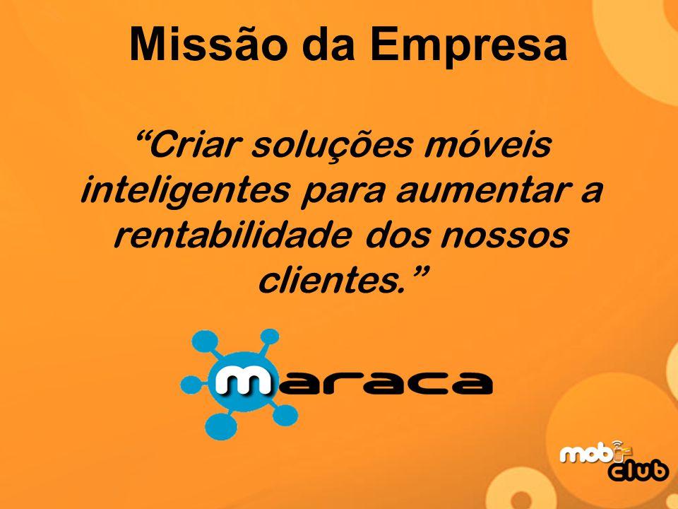 Missão da Empresa Criar soluções móveis inteligentes para aumentar a rentabilidade dos nossos clientes.