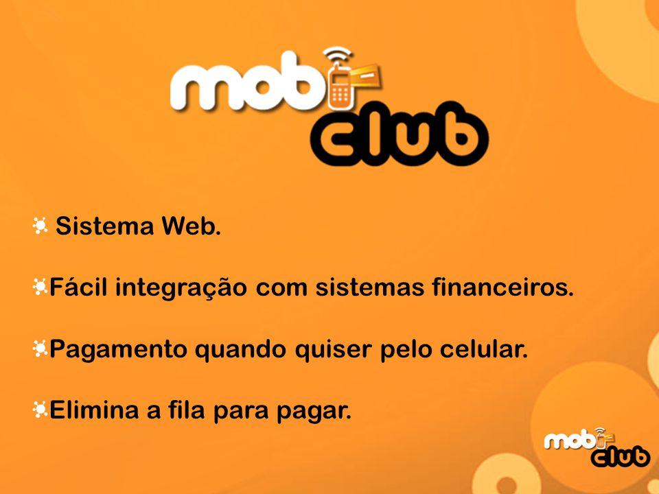 Sistema Web. Fácil integração com sistemas financeiros.