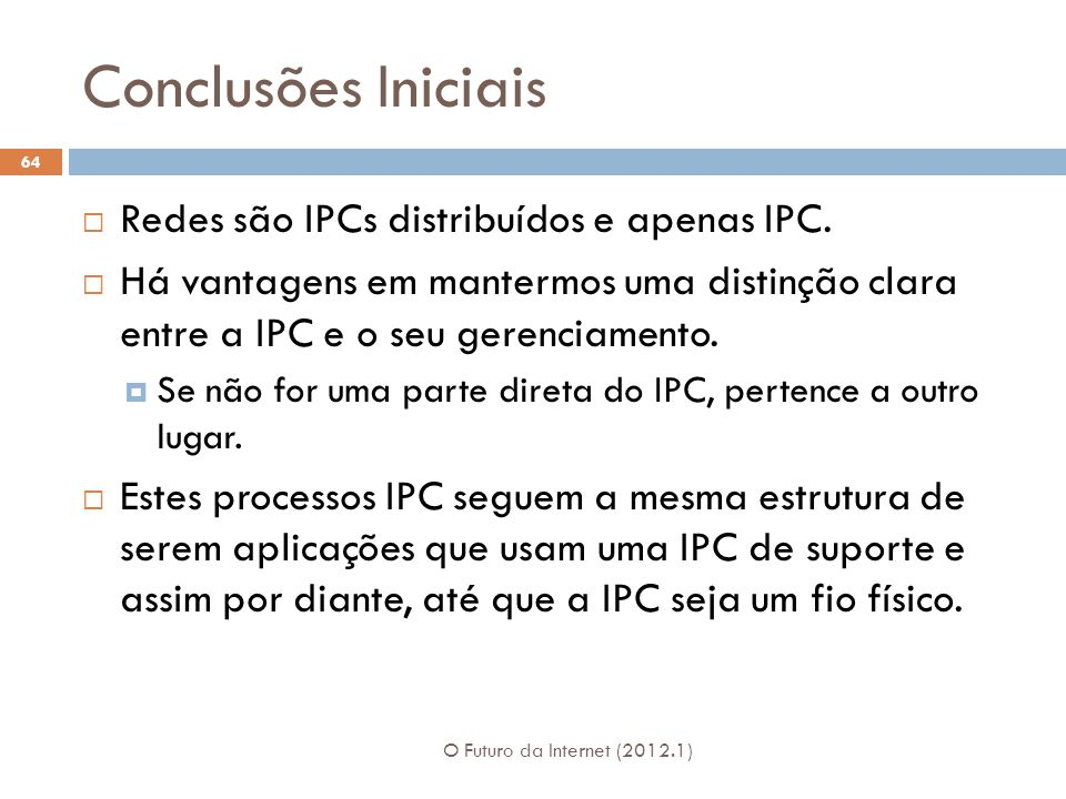 Conclusões Iniciais Redes são IPCs distribuídos e apenas IPC.