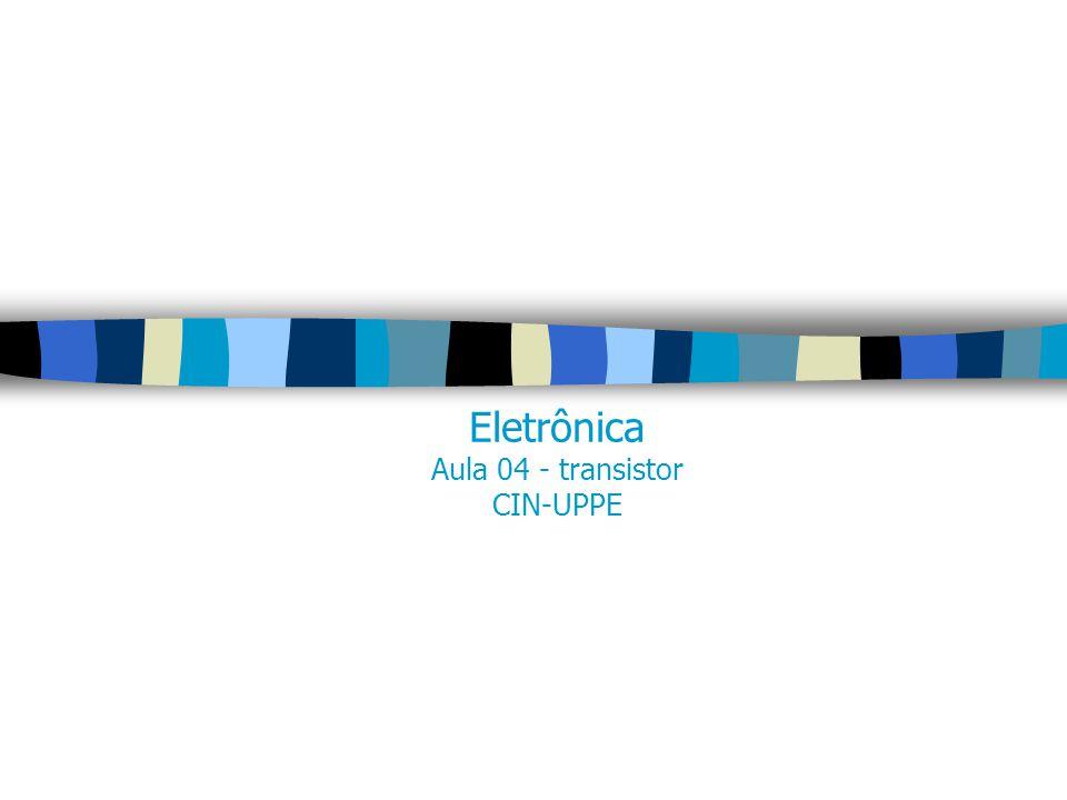 Eletrônica Aula 04 - transistor CIN-UPPE