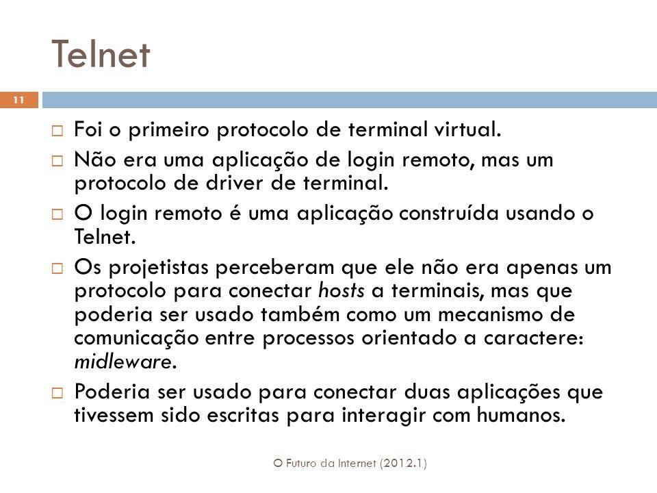 Telnet Foi o primeiro protocolo de terminal virtual.