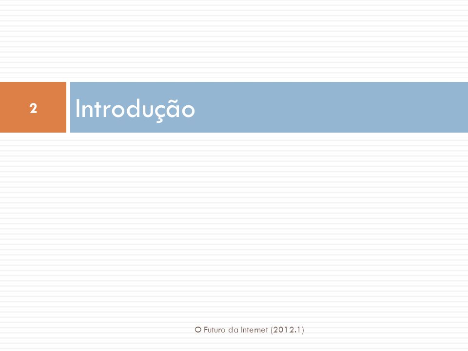 Introdução O Futuro da Internet (2012.1)