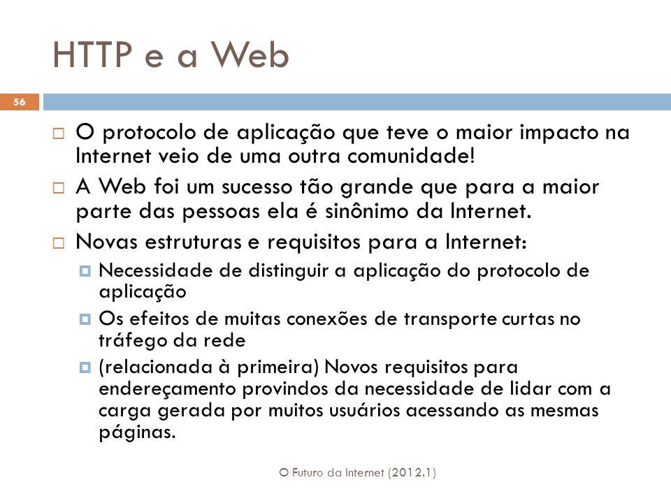 HTTP e a Web O protocolo de aplicação que teve o maior impacto na Internet veio de uma outra comunidade!