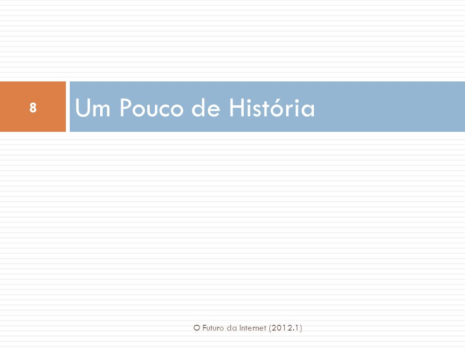 Um Pouco de História O Futuro da Internet (2012.1)
