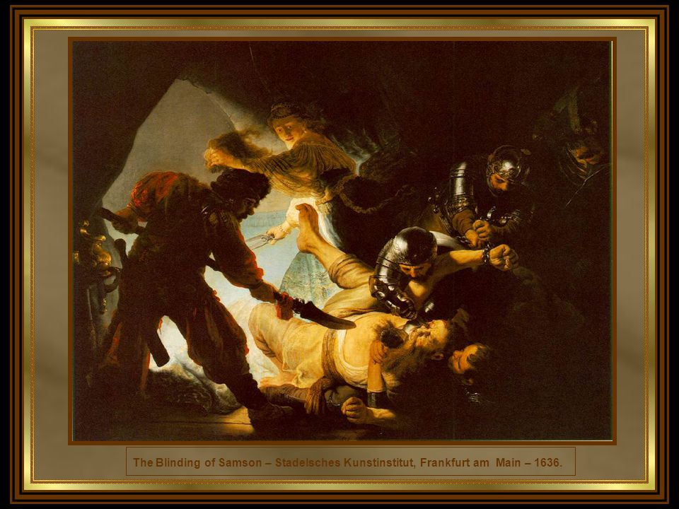 The Blinding of Samson – Stadelsches Kunstinstitut, Frankfurt am Main – 1636.