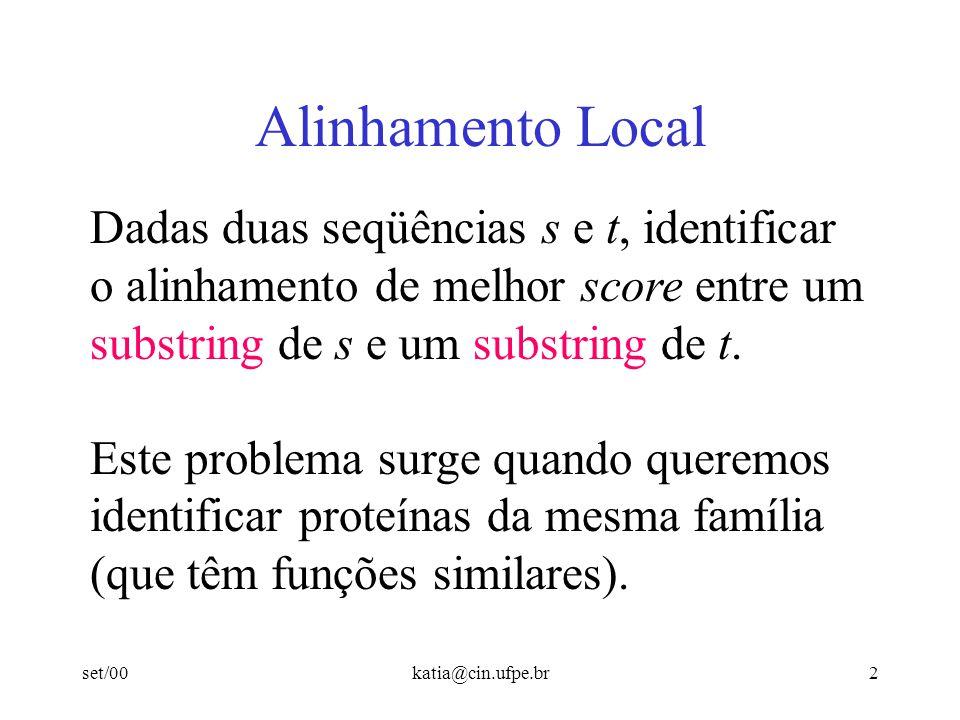 Alinhamento Local Dadas duas seqüências s e t, identificar