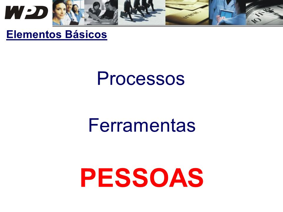 Elementos Básicos Processos Ferramentas PESSOAS