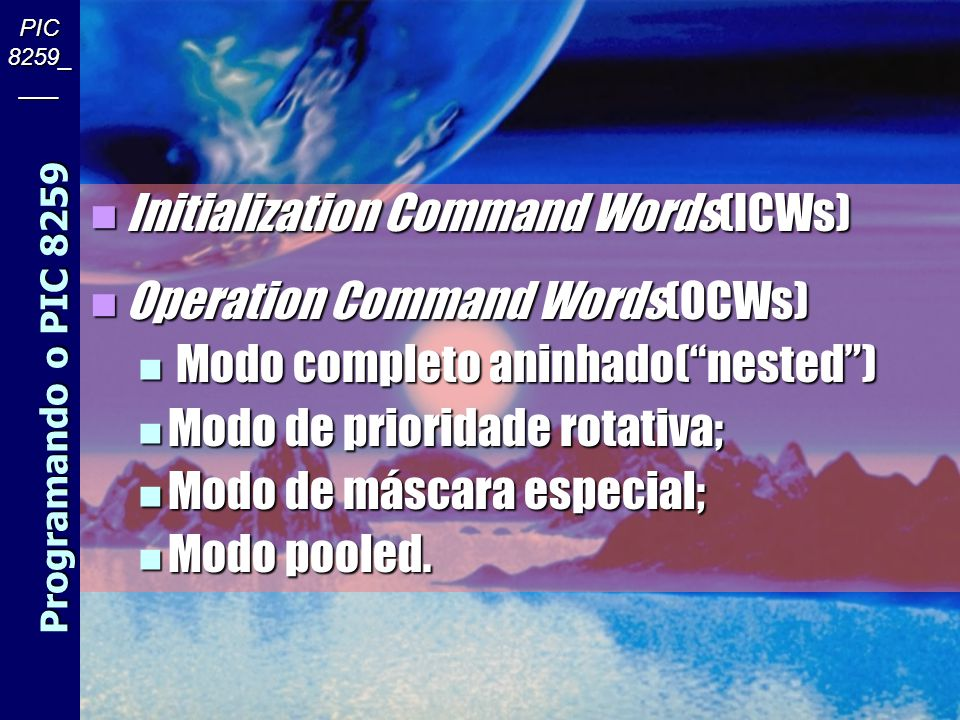 Initialization Command Words(ICWs) Operation Command Words(OCWs)