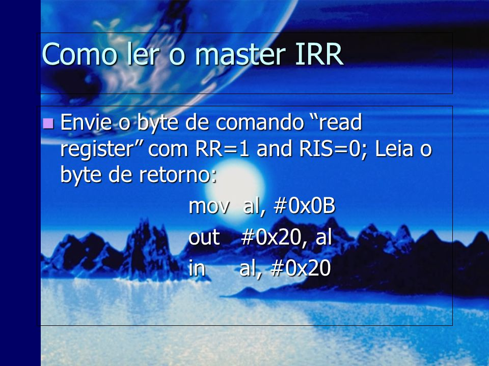 Como ler o master IRR Envie o byte de comando read register com RR=1 and RIS=0; Leia o byte de retorno: