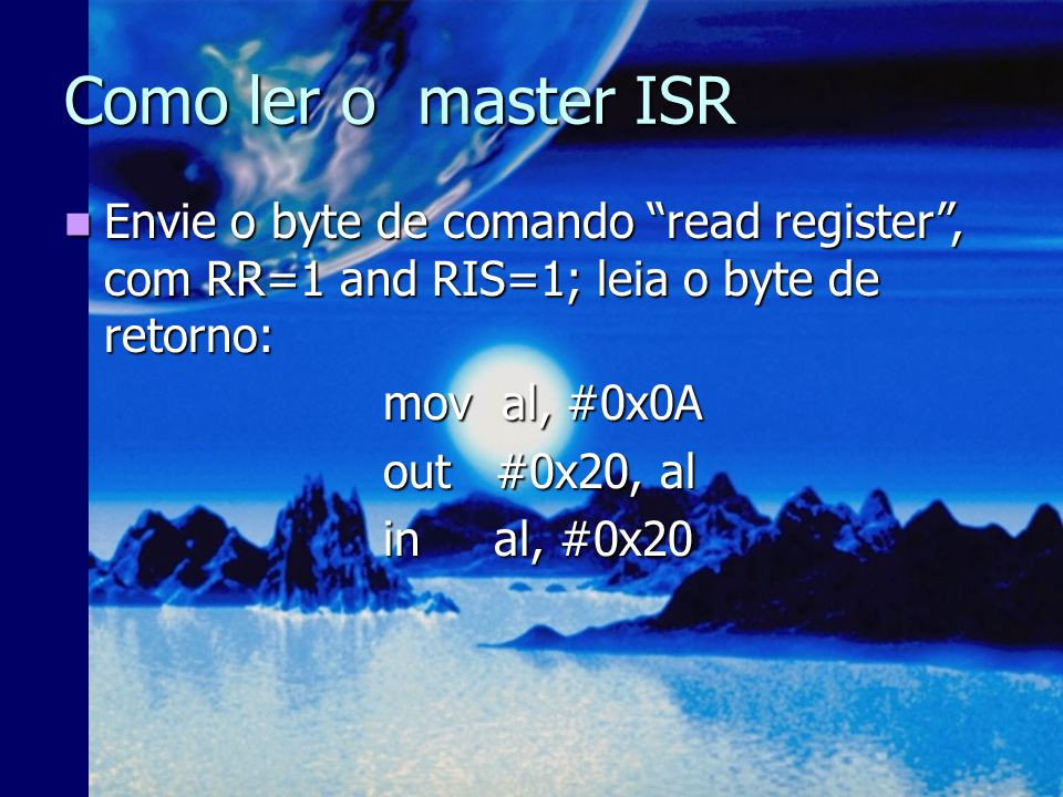 Como ler o master ISR Envie o byte de comando read register , com RR=1 and RIS=1; leia o byte de retorno: