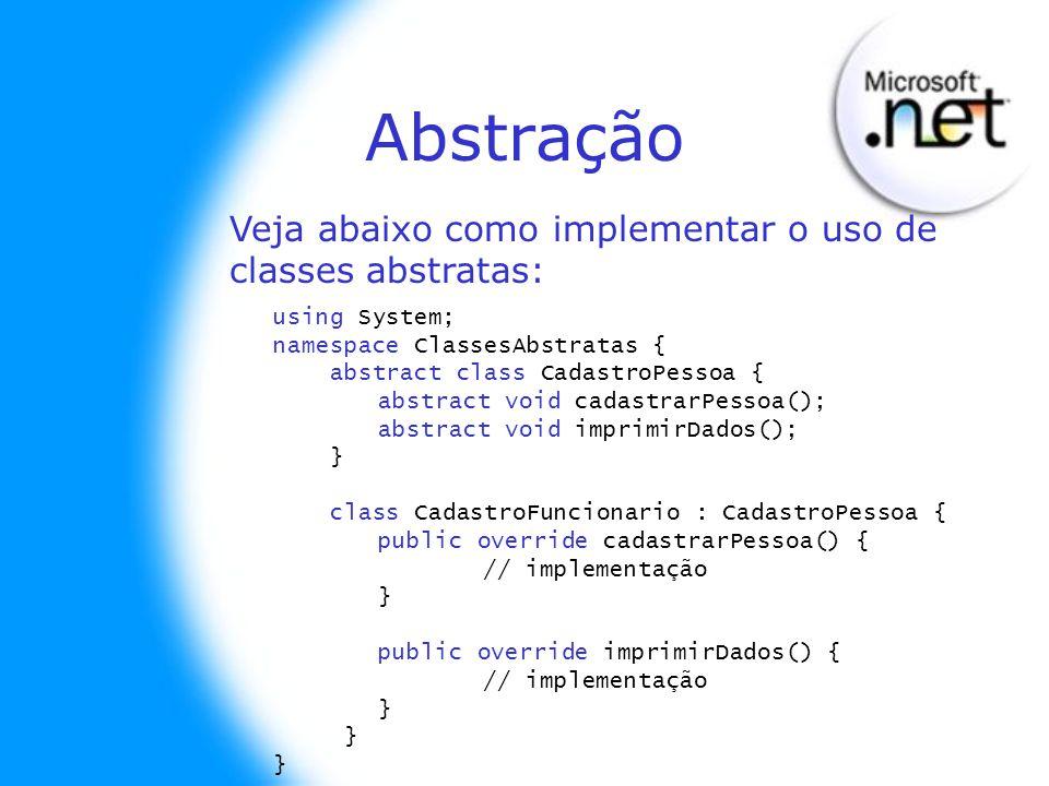 Abstração Veja abaixo como implementar o uso de classes abstratas: