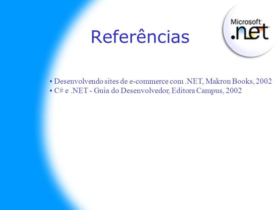 Referências Desenvolvendo sites de e-commerce com .NET, Makron Books, 2002.