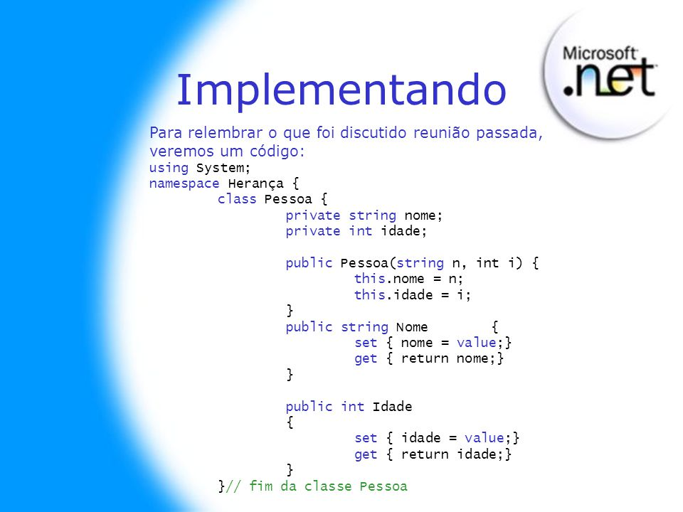 Implementando Para relembrar o que foi discutido reunião passada, veremos um código: using System;