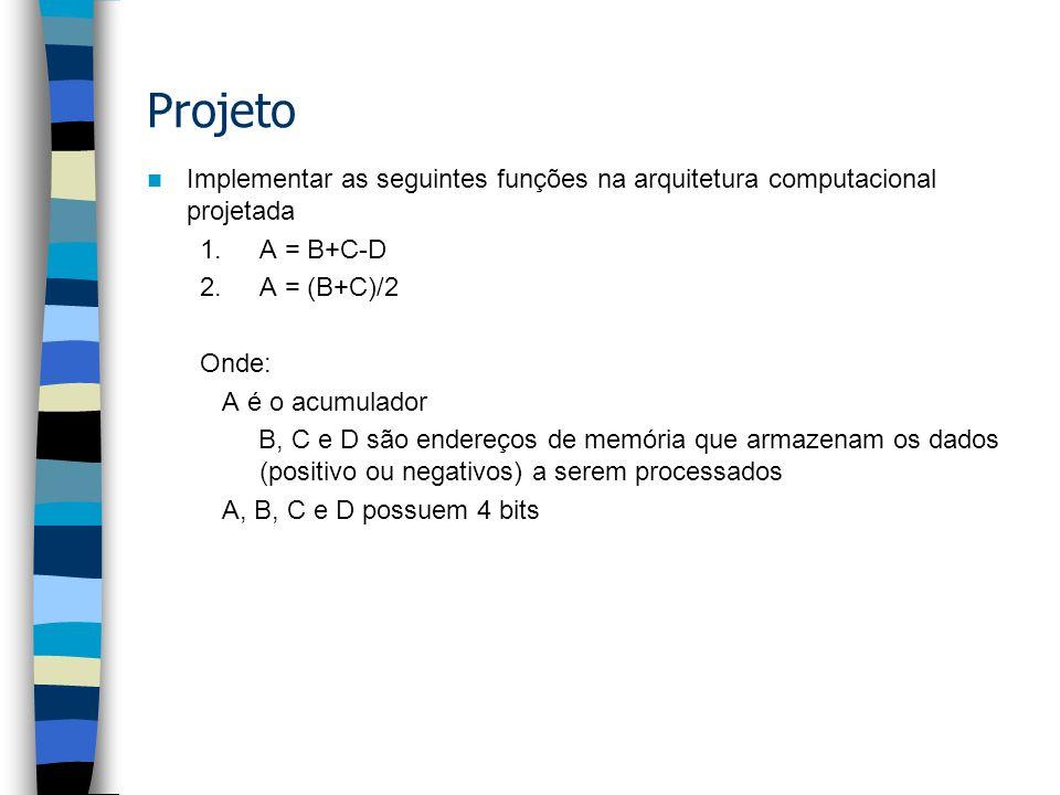 Projeto Implementar as seguintes funções na arquitetura computacional projetada. A = B+C-D. A = (B+C)/2.