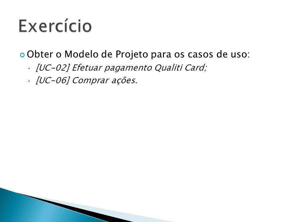 Exercício Obter o Modelo de Projeto para os casos de uso: