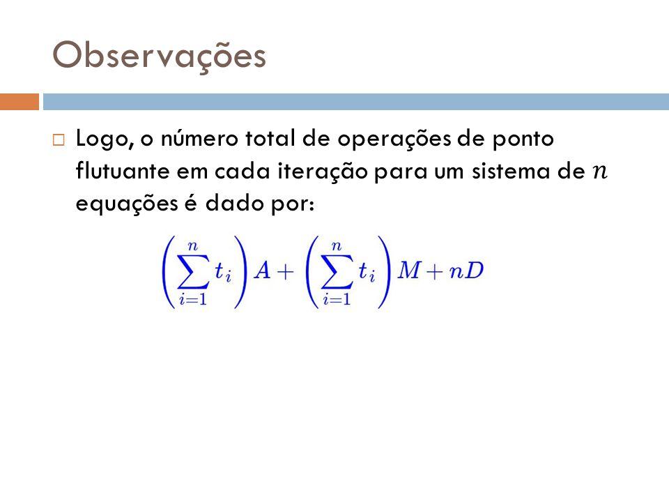 Observações Logo, o número total de operações de ponto flutuante em cada iteração para um sistema de 𝑛 equações é dado por: