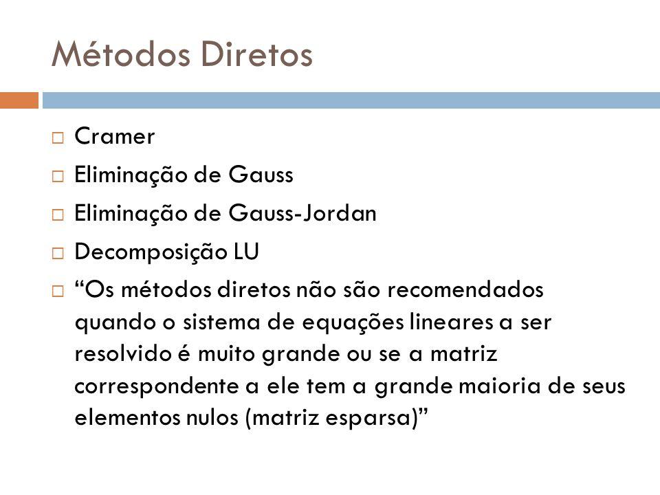 Métodos Diretos Cramer Eliminação de Gauss Eliminação de Gauss-Jordan