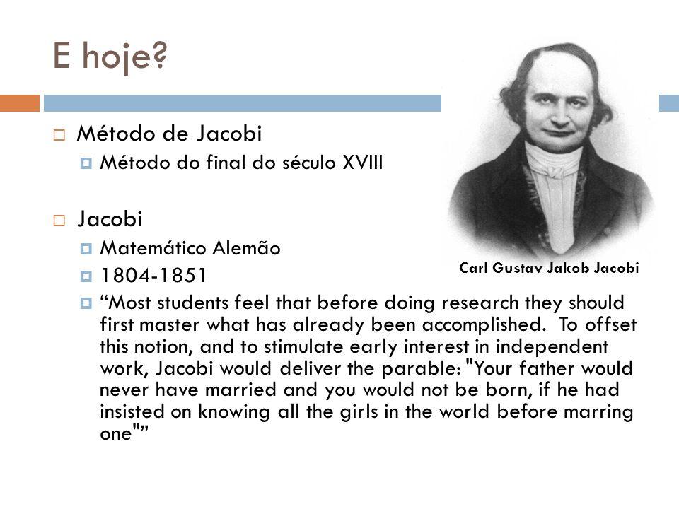 E hoje Método de Jacobi Jacobi Método do final do século XVIII