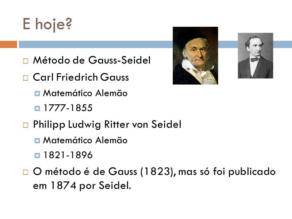 E hoje Método de Gauss-Seidel Carl Friedrich Gauss