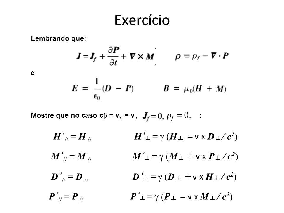 Exercício H '// = H // H '┴ = g (H ┴ – v x D ┴ / c2)