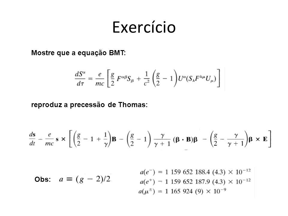 Exercício Mostre que a equação BMT: reproduz a precessão de Thomas: