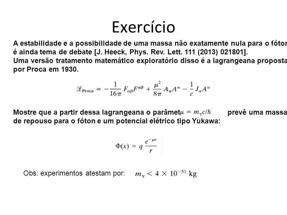 Exercício A estabilidade e a possibilidade de uma massa não exatamente nula para o fóton.