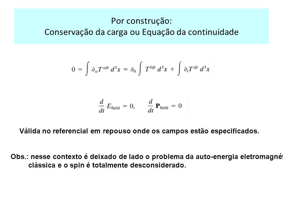 Por construção: Conservação da carga ou Equação da continuidade