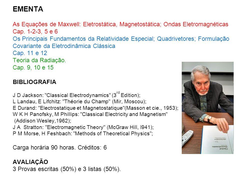 EMENTA As Equações de Maxwell: Eletrostática, Magnetostática; Ondas Eletromagnéticas. Cap. 1-2-3, 5 e 6.