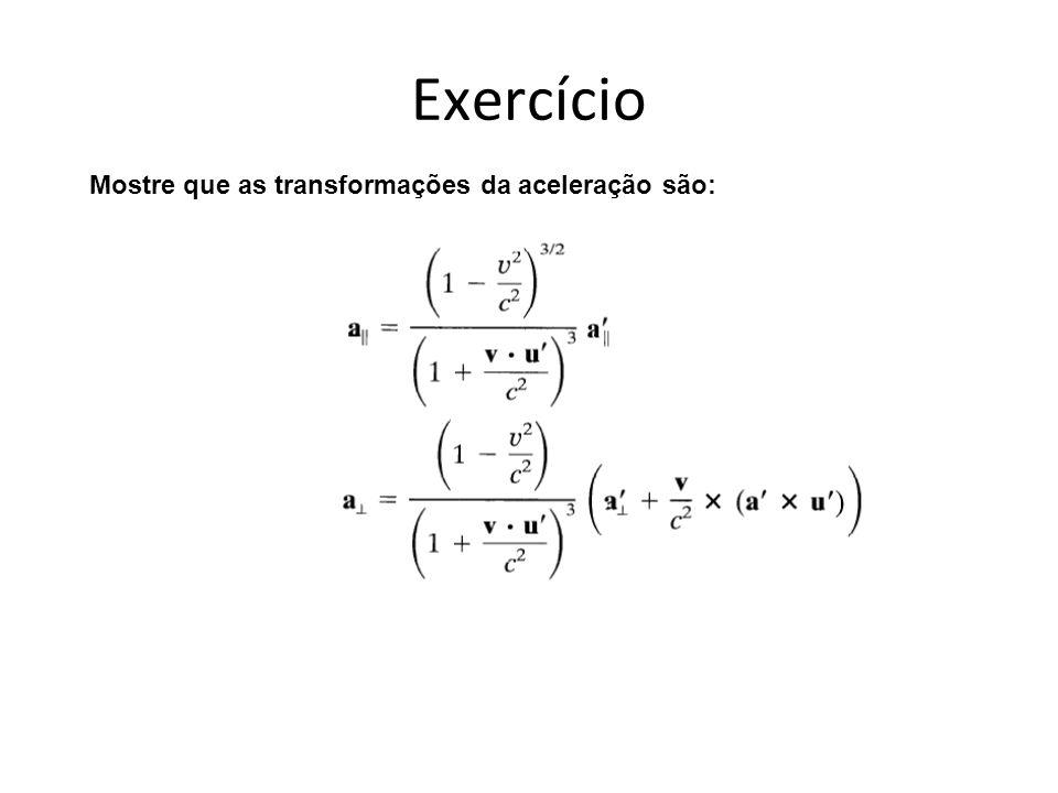Exercício Mostre que as transformações da aceleração são:
