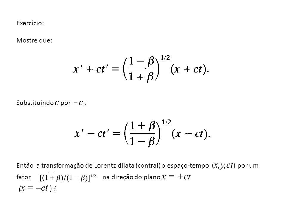 (x = –ct ) Exercício: Mostre que: Substituindo c por – c :