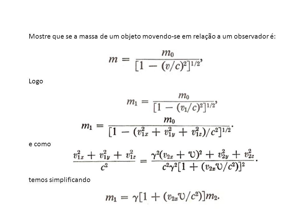 Mostre que se a massa de um objeto movendo-se em relação a um observador é: