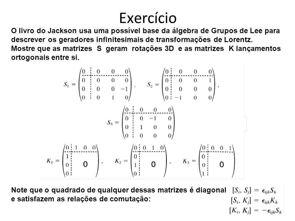 Exercício O livro do Jackson usa uma possível base da álgebra de Grupos de Lee para.
