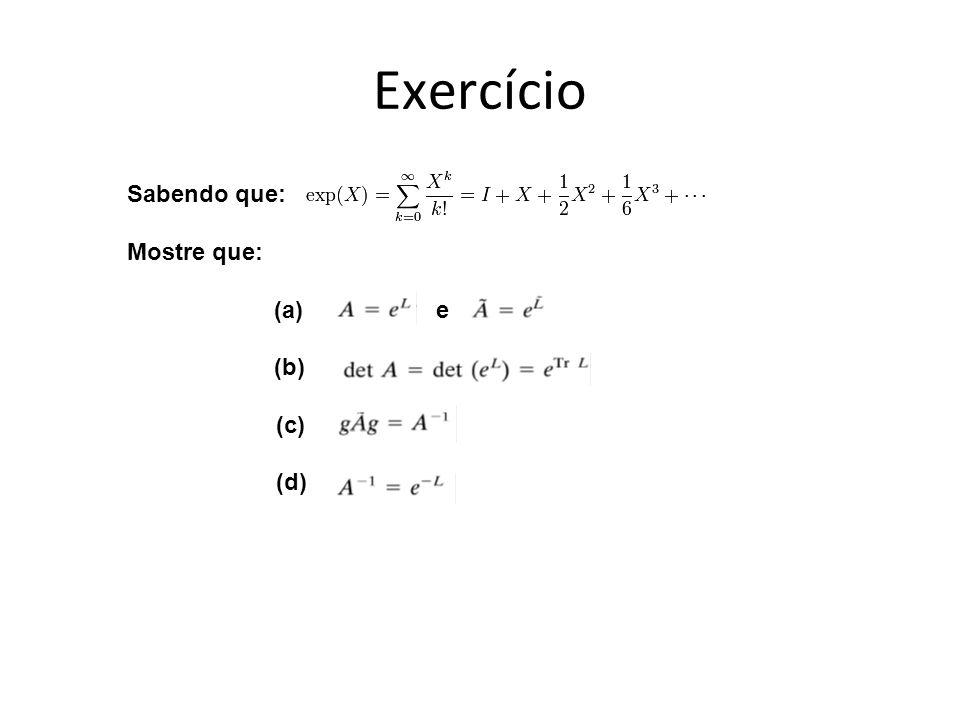 Exercício Sabendo que: Mostre que: (a) e (b) (c) (d)