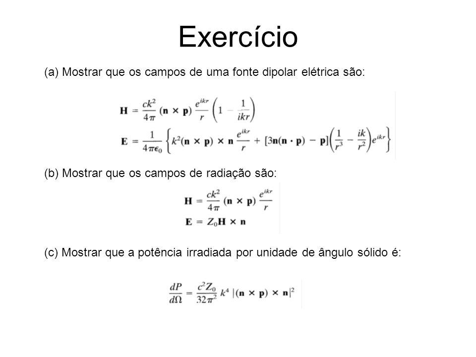 Exercício (a) Mostrar que os campos de uma fonte dipolar elétrica são: