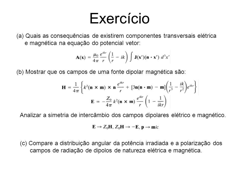 Exercício (a) Quais as consequências de existirem componentes transversais elétrica. e magnética na equação do potencial vetor: