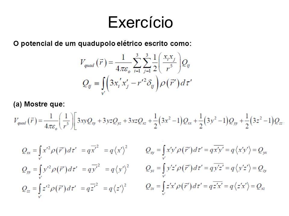 Exercício O potencial de um quadupolo elétrico escrito como: